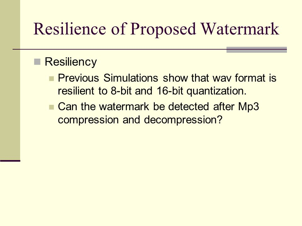 Resilience of Proposed Watermark