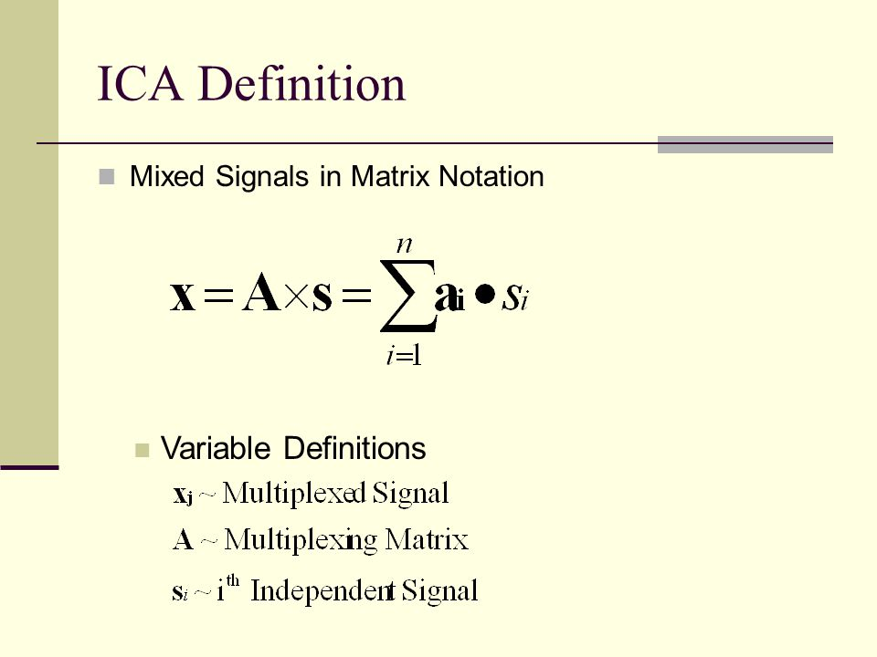 ICA Definition Mixed Signals in Matrix Notation Variable Definitions