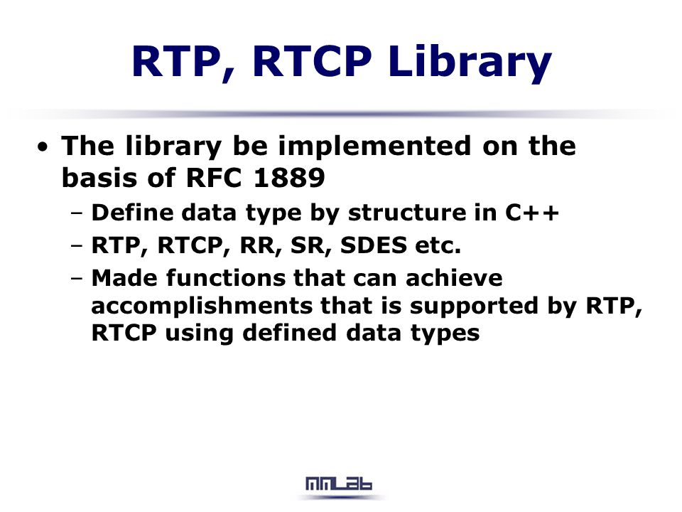 RTP, RTCP Library The library be implemented on the basis of RFC 1889