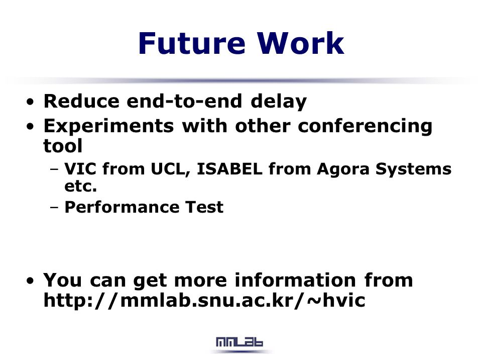 Future Work Reduce end-to-end delay