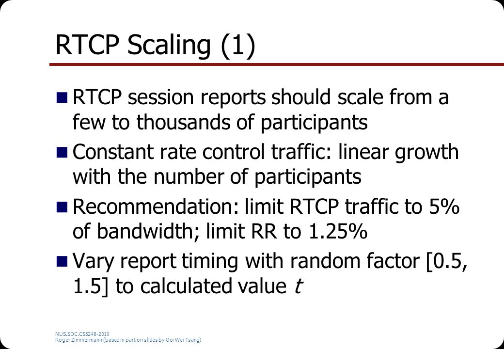 RTCP Scaling (1) RTCP session reports should scale from a few to thousands of participants.