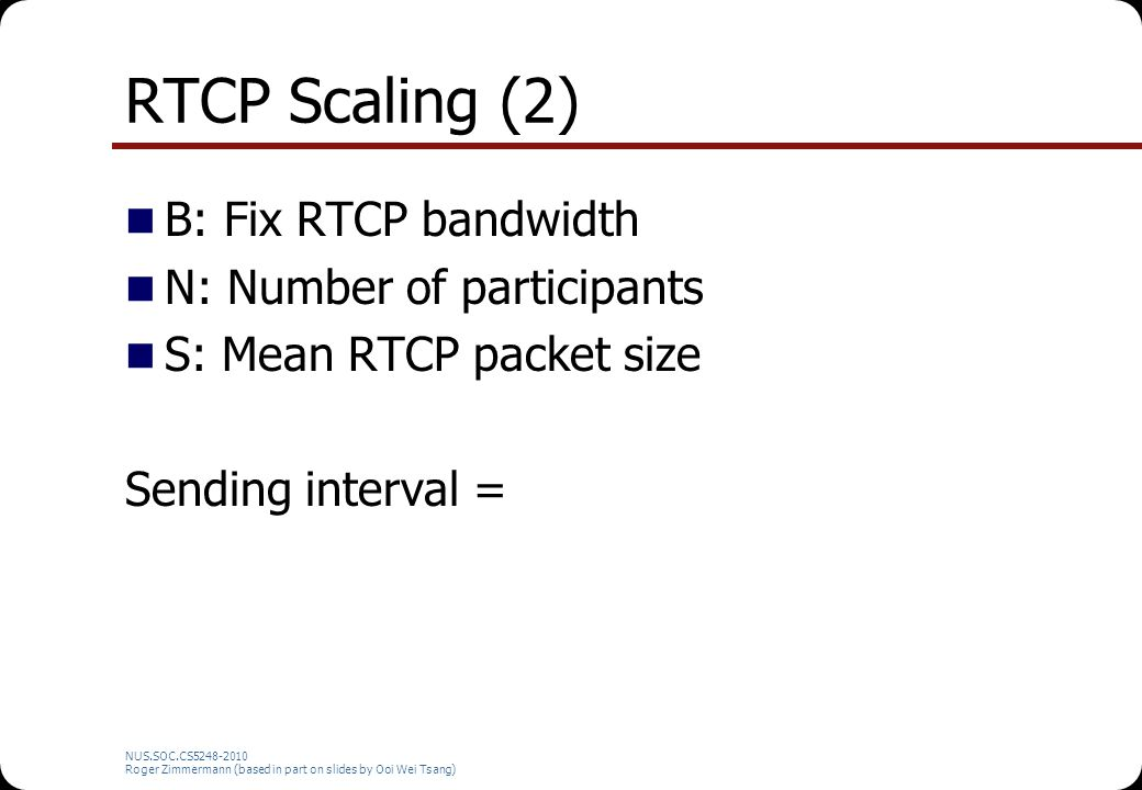 RTCP Scaling (2) B: Fix RTCP bandwidth N: Number of participants