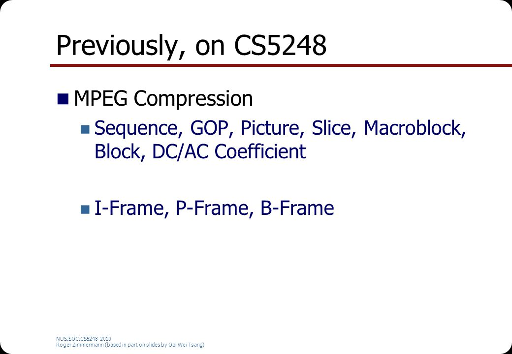Previously, on CS5248 MPEG Compression