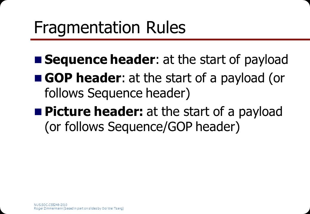 Fragmentation Rules Sequence header: at the start of payload