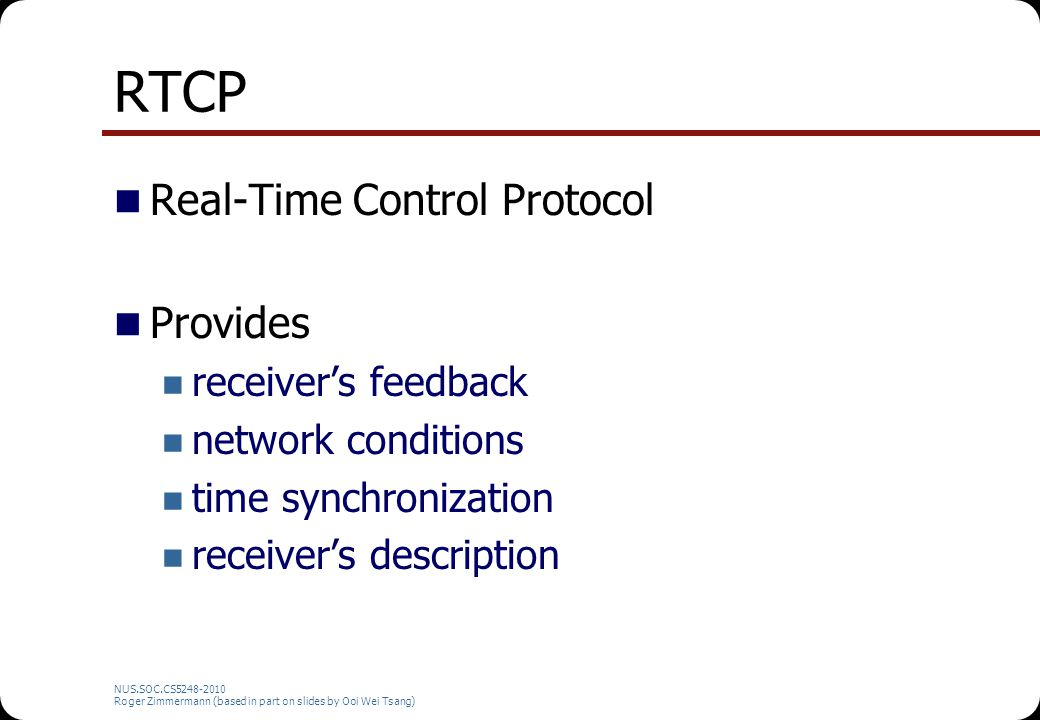 RTCP Real-Time Control Protocol Provides receiver's feedback