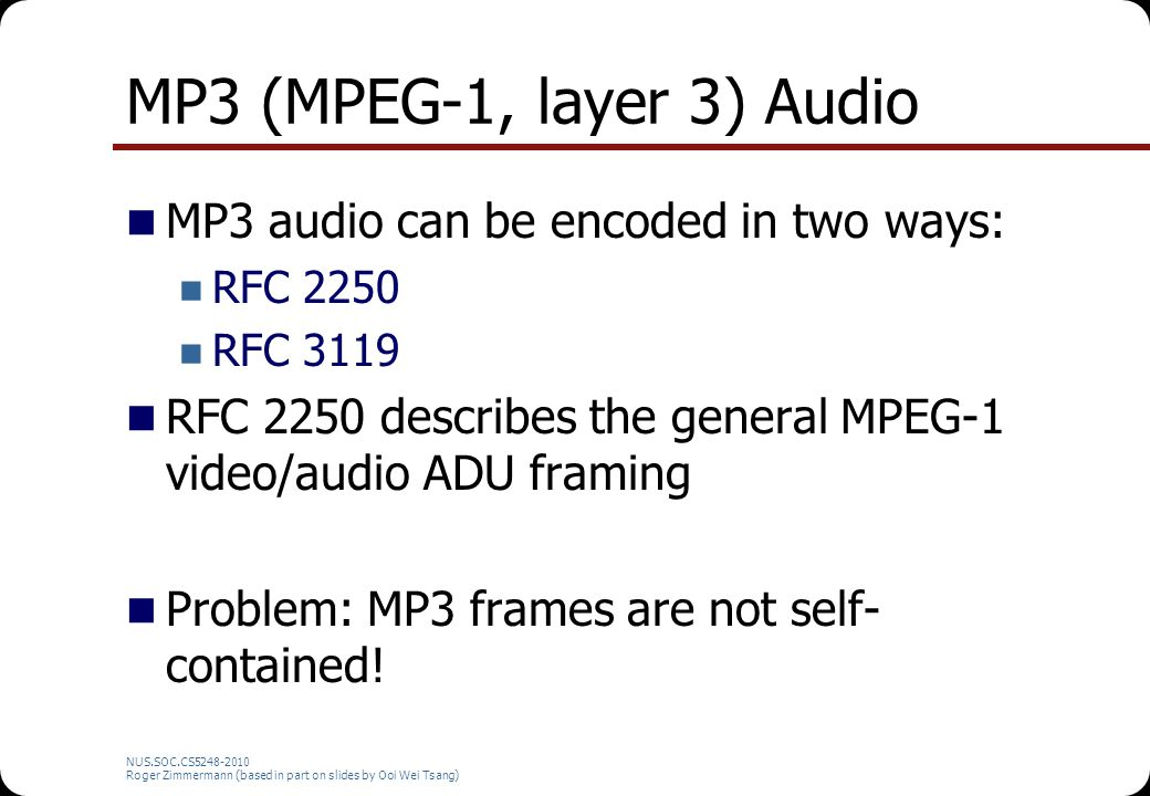 MP3 (MPEG-1, layer 3) Audio MP3 audio can be encoded in two ways: