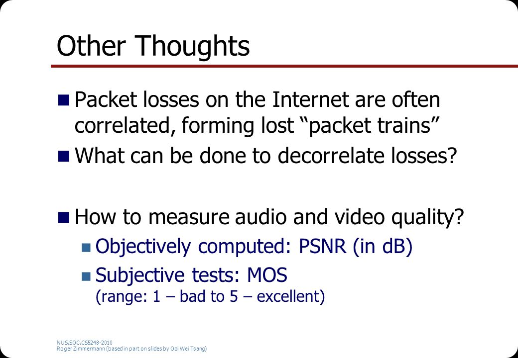 Other Thoughts Packet losses on the Internet are often correlated, forming lost packet trains What can be done to decorrelate losses