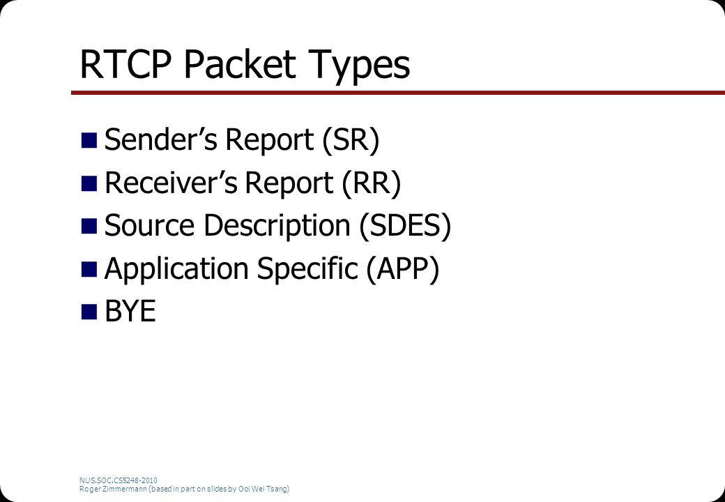 RTCP Packet Types Sender's Report (SR) Receiver's Report (RR)