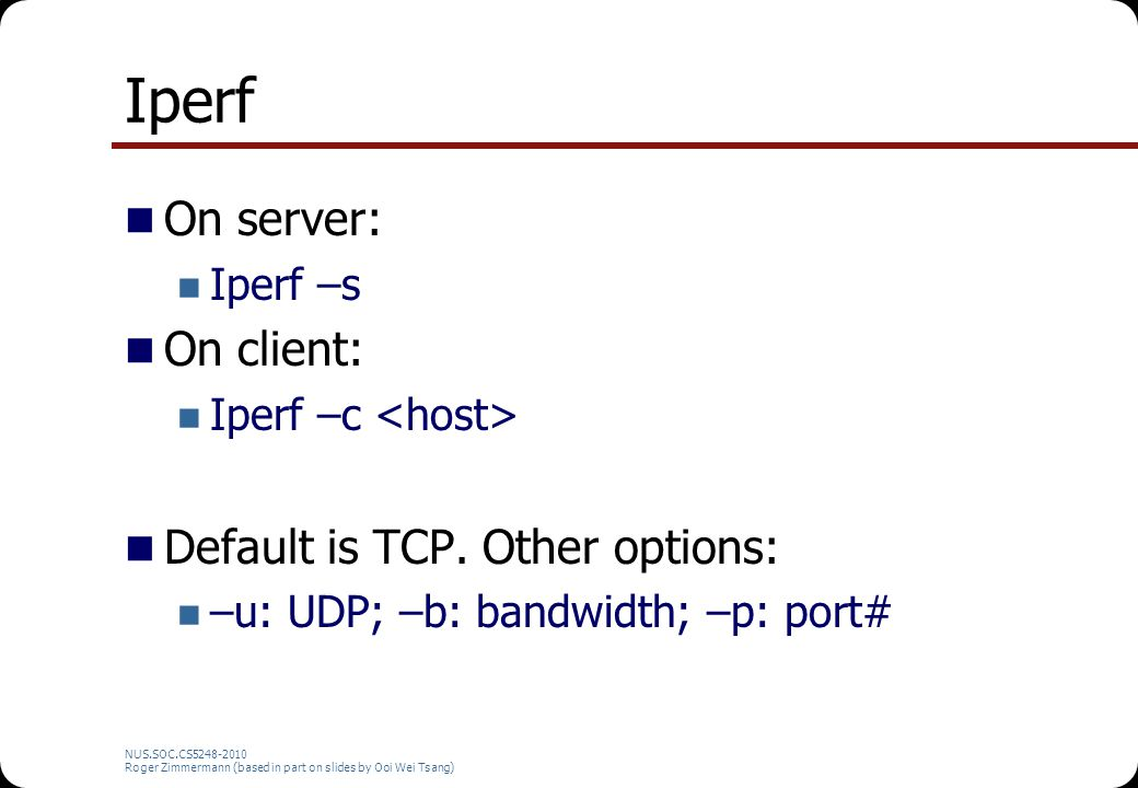 Iperf On server: On client: Default is TCP. Other options: Iperf –s
