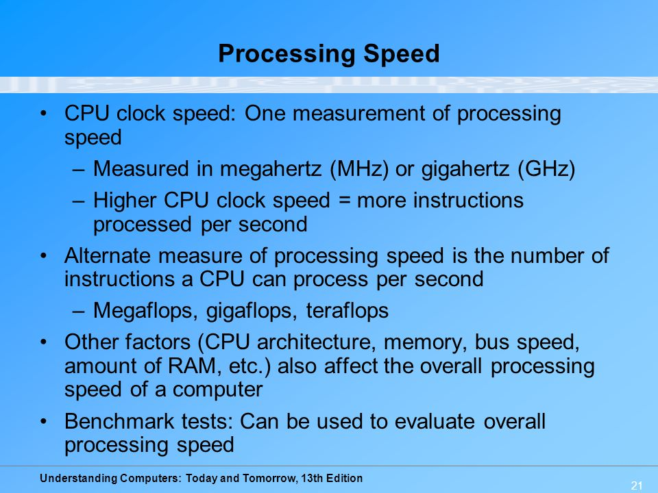 Processing Speed CPU clock speed: One measurement of processing speed