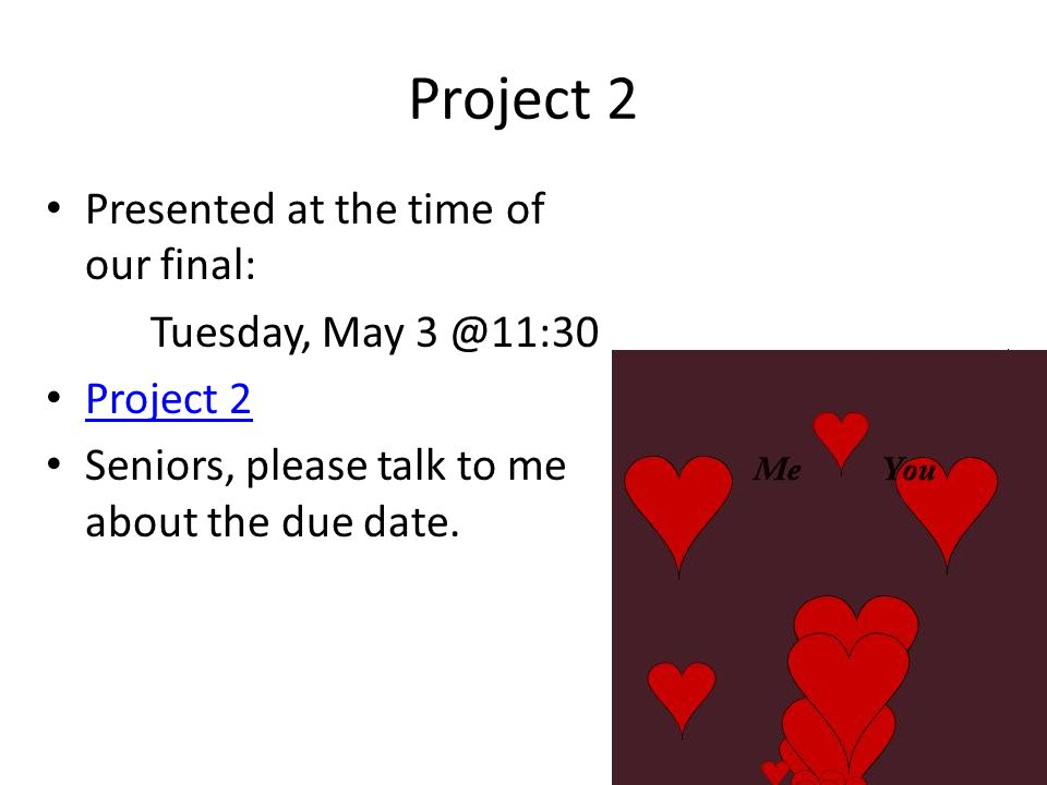 Project 2 Presented at the time of our final: Tuesday, May 3 @11:30