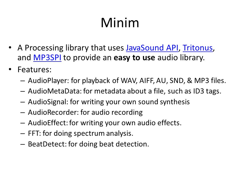 Minim A Processing library that uses JavaSound API, Tritonus, and MP3SPI to provide an easy to use audio library.