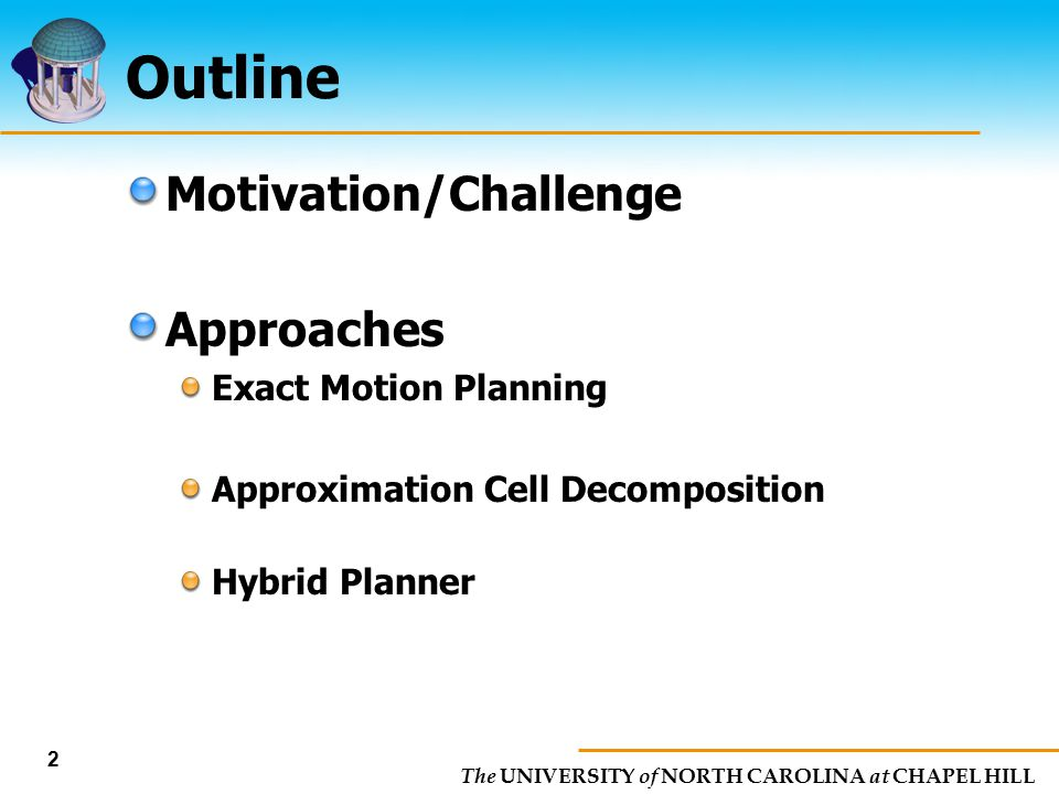 Outline Motivation/Challenge Approaches Exact Motion Planning
