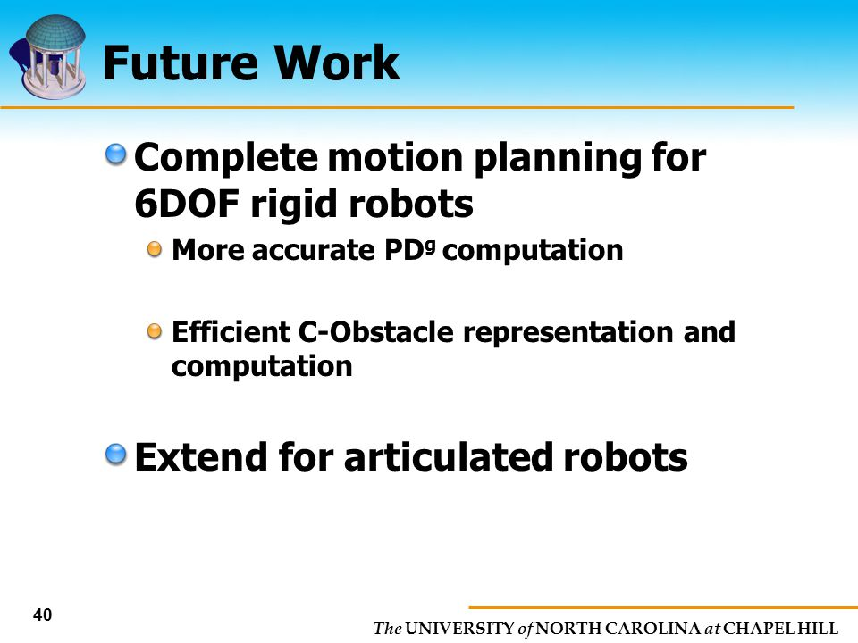 Future Work Complete motion planning for 6DOF rigid robots