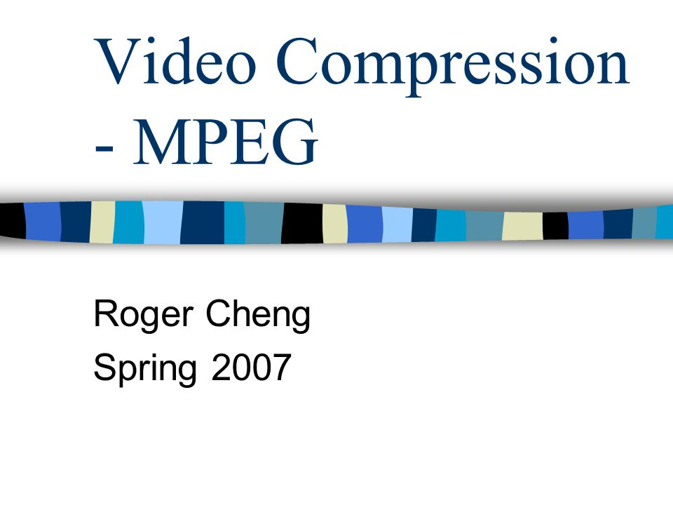 Video Compression - MPEG