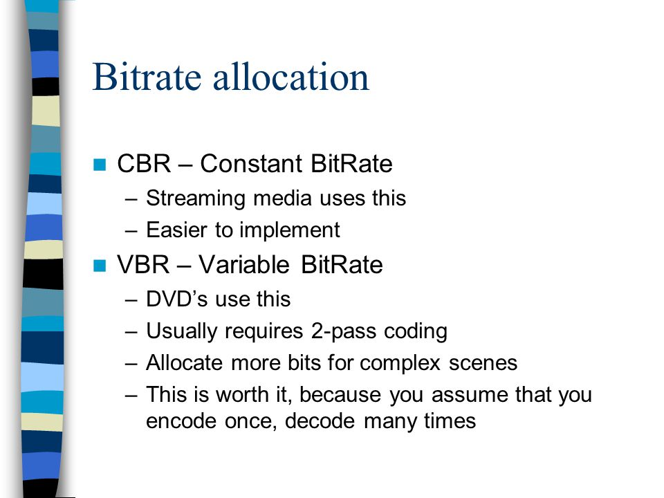 Bitrate allocation CBR – Constant BitRate VBR – Variable BitRate