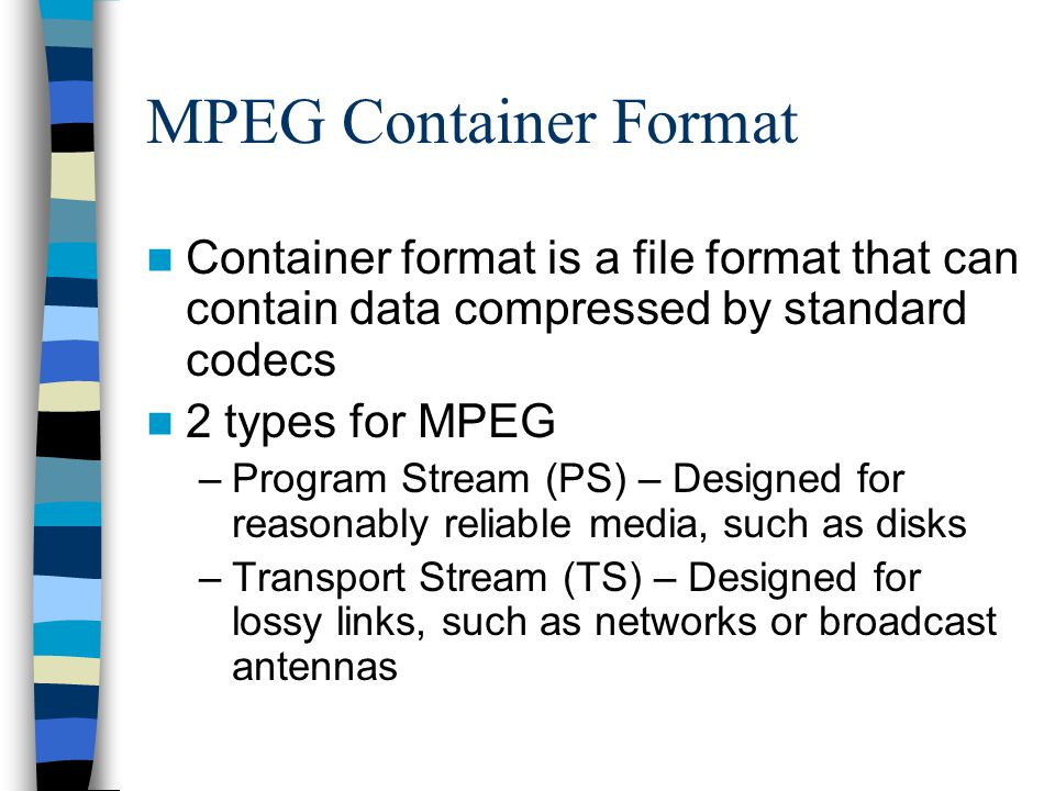 MPEG Container Format Container format is a file format that can contain data compressed by standard codecs.