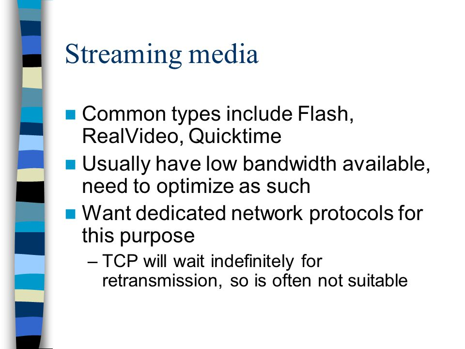 Streaming media Common types include Flash, RealVideo, Quicktime