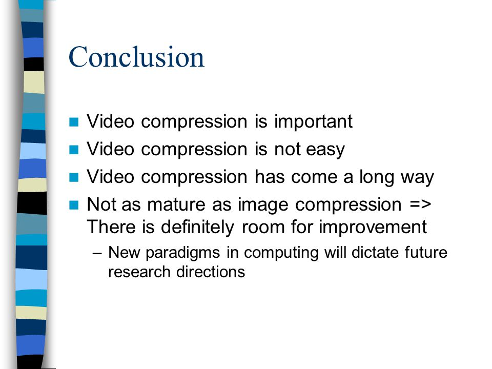 Conclusion Video compression is important