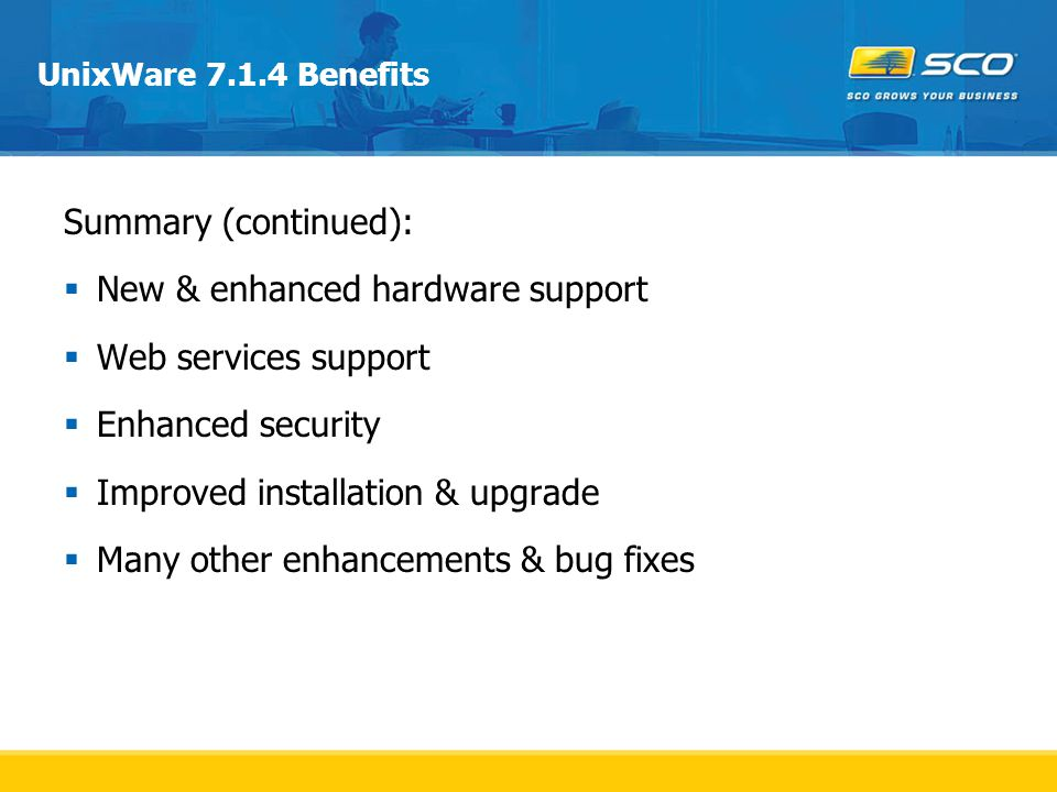 New & enhanced hardware support Web services support Enhanced security