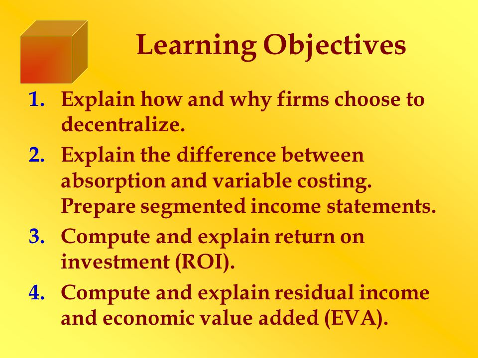 Learning Objectives Explain how and why firms choose to decentralize.