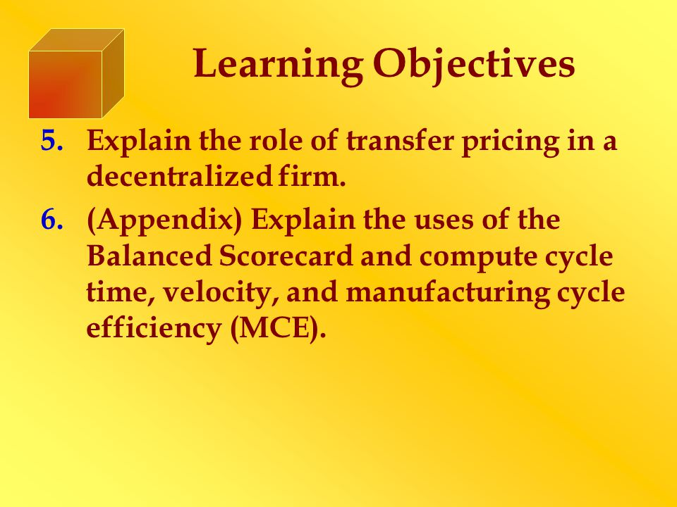 Learning Objectives Explain the role of transfer pricing in a decentralized firm.