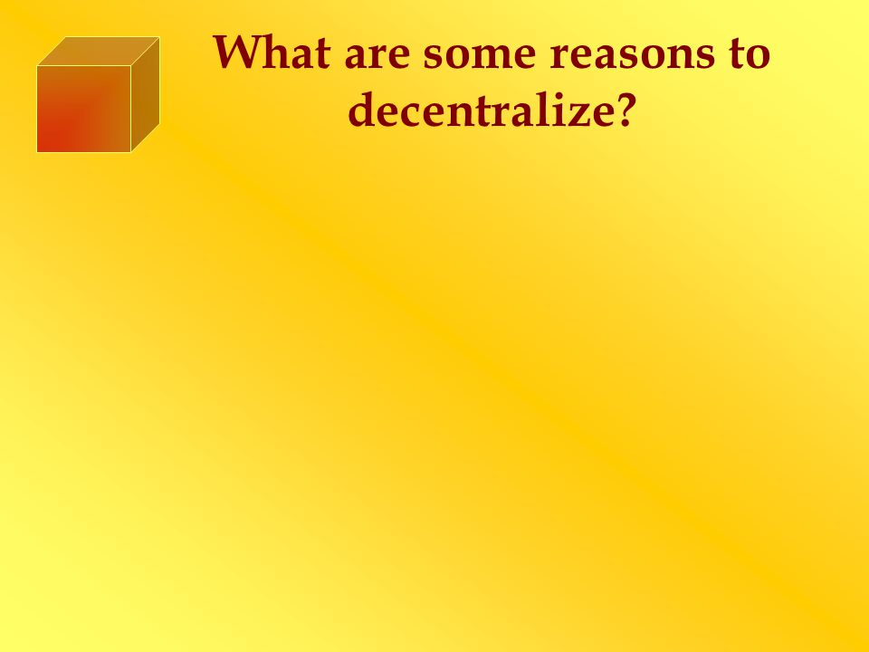 What are some reasons to decentralize
