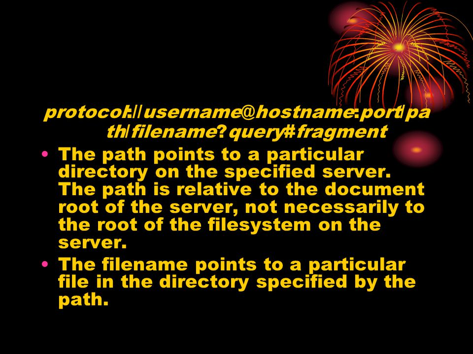 protocol://username@hostname:port/path/filename query#fragment
