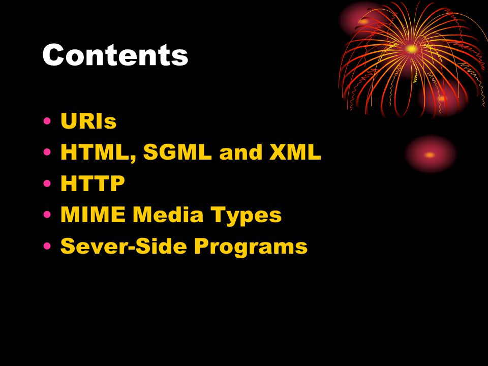 Contents URIs HTML, SGML and XML HTTP MIME Media Types