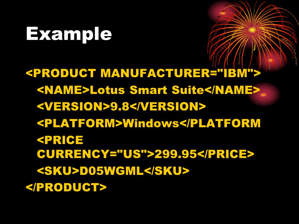 Example <PRODUCT MANUFACTURER= IBM >