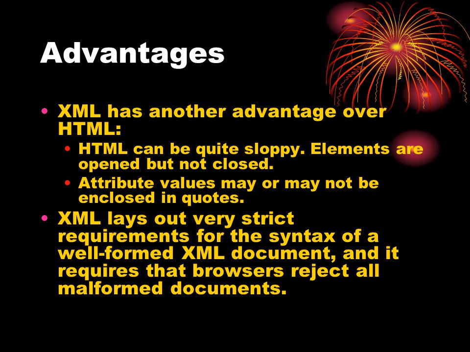 Advantages XML has another advantage over HTML: