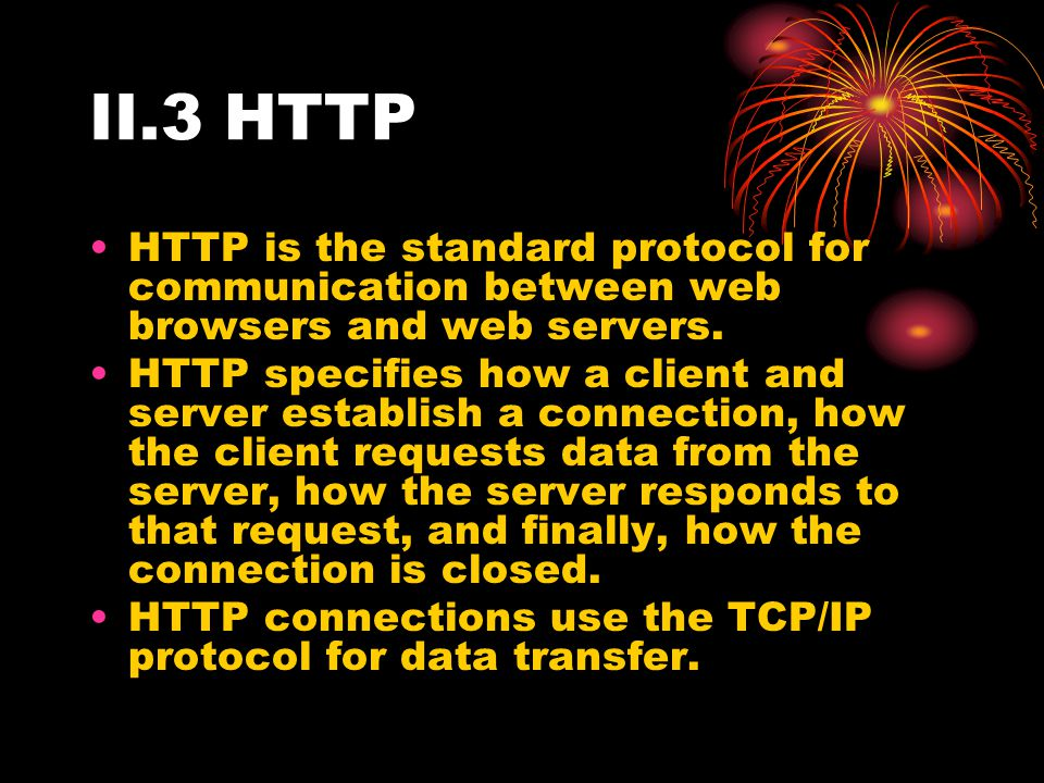 II.3 HTTP HTTP is the standard protocol for communication between web browsers and web servers.
