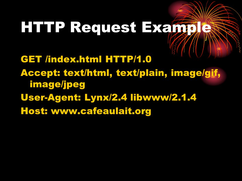 HTTP Request Example GET /index.html HTTP/1.0