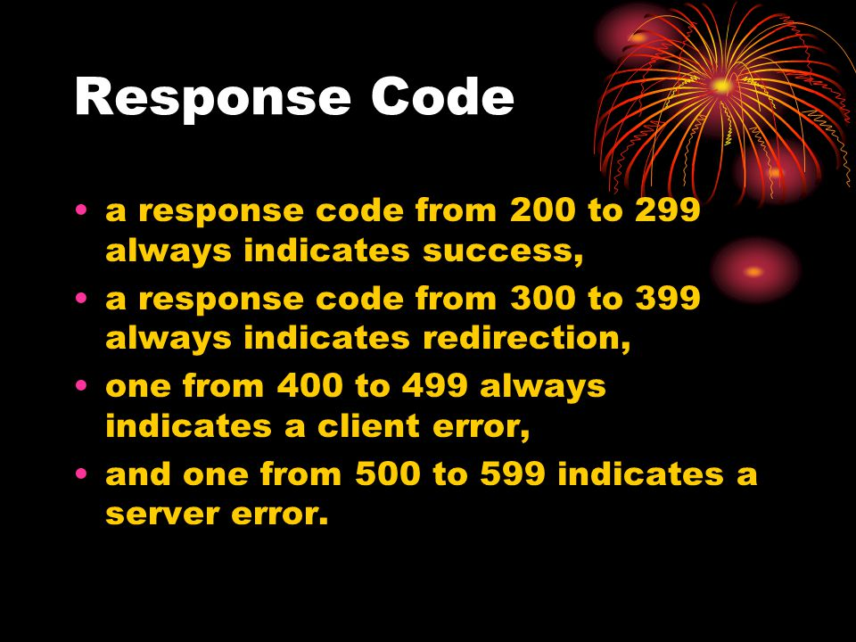 Response Code a response code from 200 to 299 always indicates success, a response code from 300 to 399 always indicates redirection,