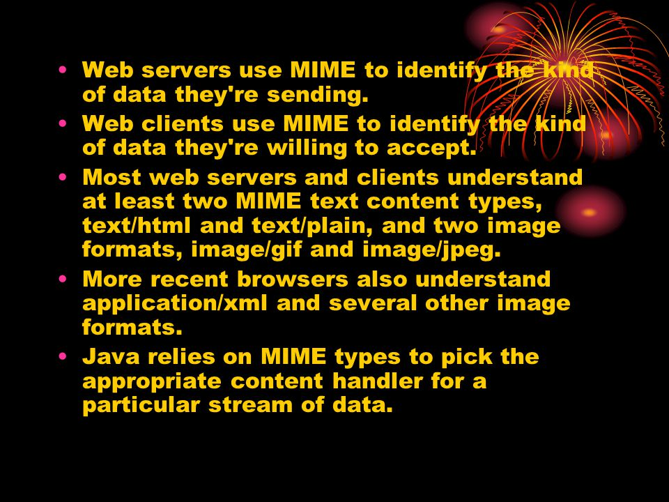 Web servers use MIME to identify the kind of data they re sending.