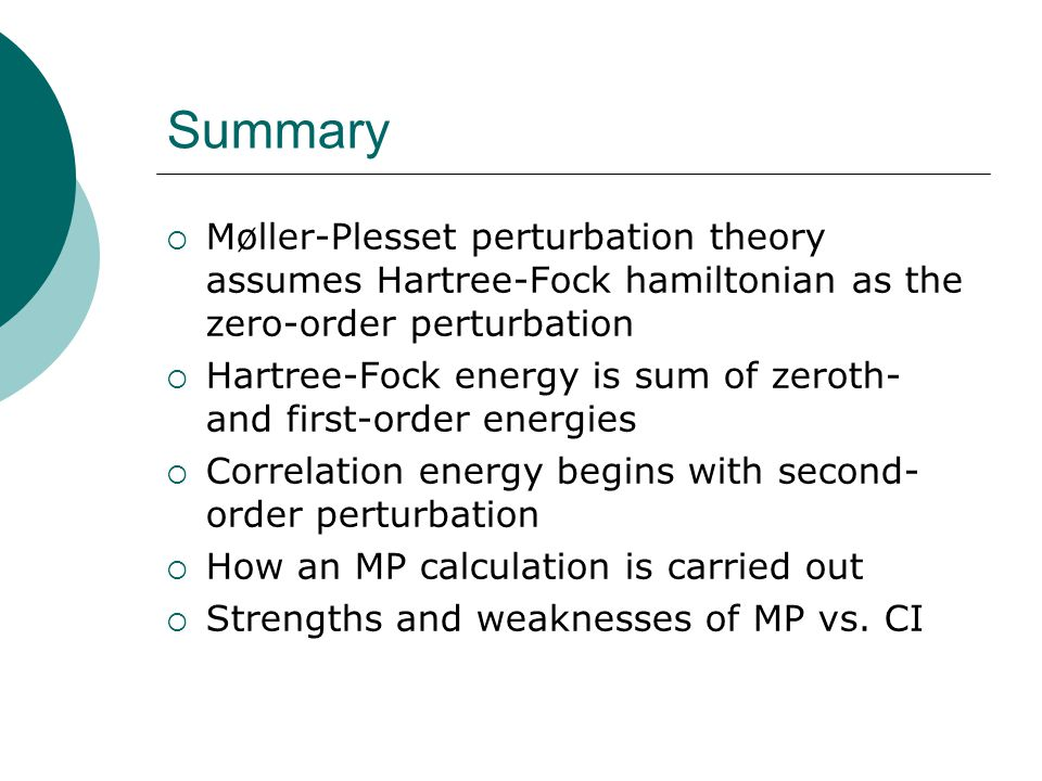 Summary Møller-Plesset perturbation theory assumes Hartree-Fock hamiltonian as the zero-order perturbation.