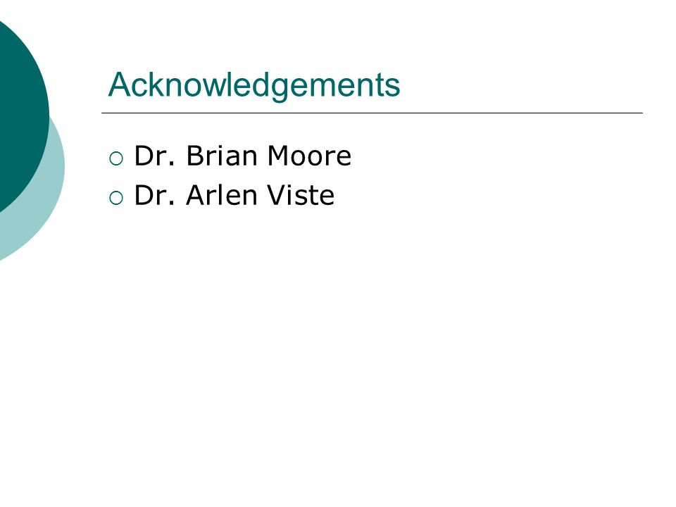 Acknowledgements Dr. Brian Moore Dr. Arlen Viste