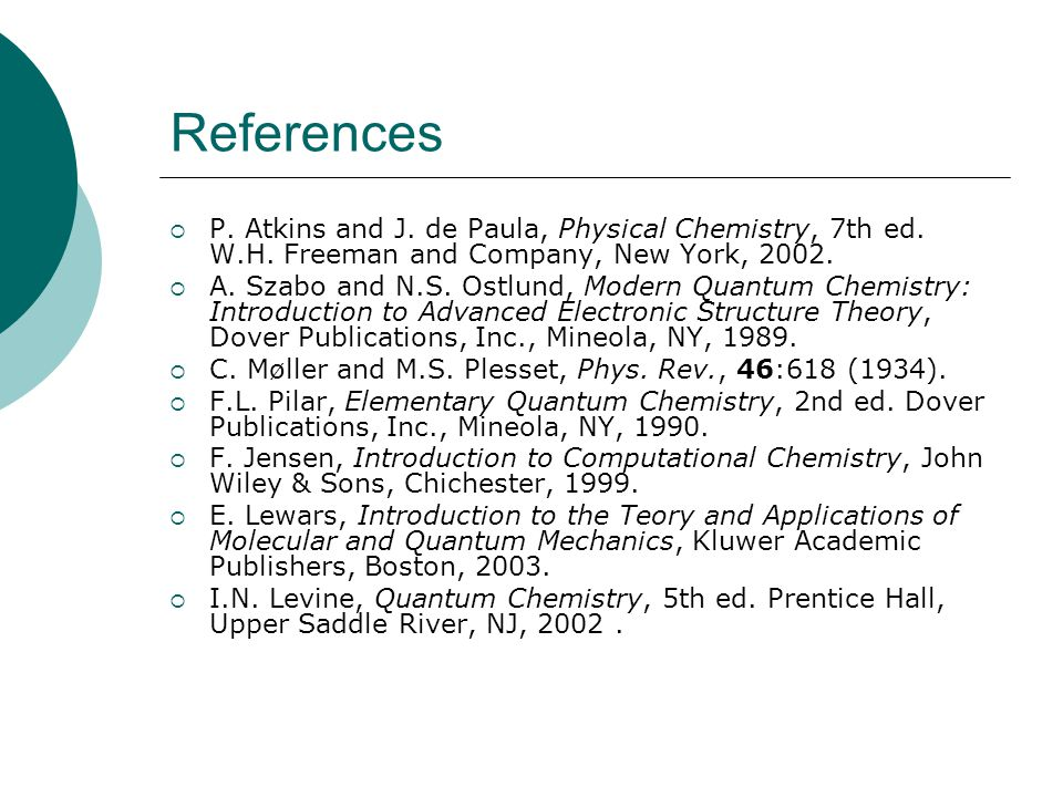 References P. Atkins and J. de Paula, Physical Chemistry, 7th ed. W.H. Freeman and Company, New York, 2002.