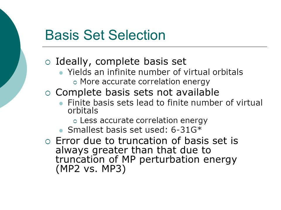 Basis Set Selection Ideally, complete basis set