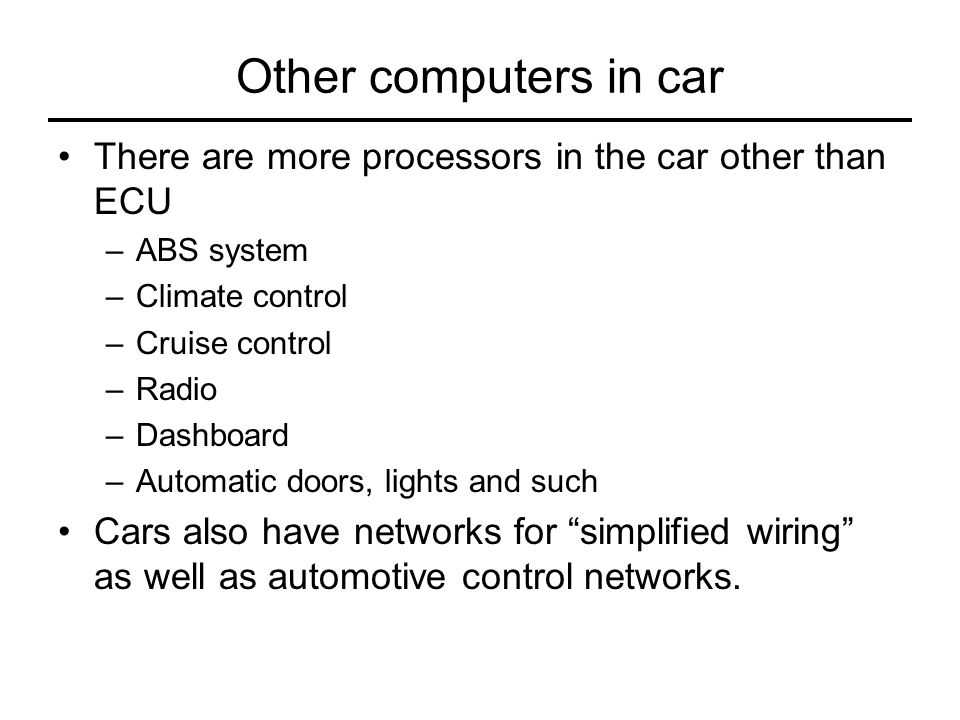 Other computers in car There are more processors in the car other than ECU. ABS system. Climate control.