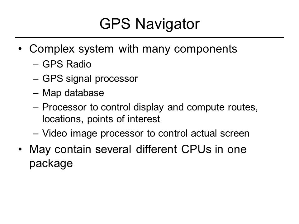 GPS Navigator Complex system with many components