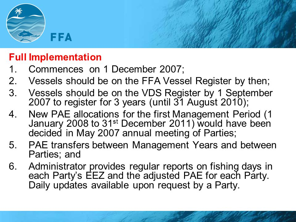 Full Implementation Commences on 1 December 2007; Vessels should be on the FFA Vessel Register by then;