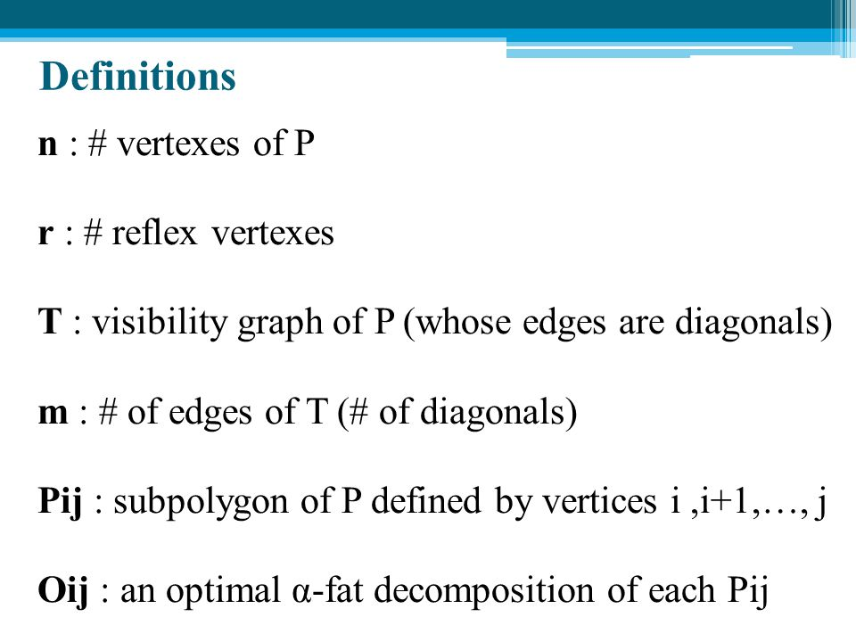 Definitions n : # vertexes of P r : # reflex vertexes