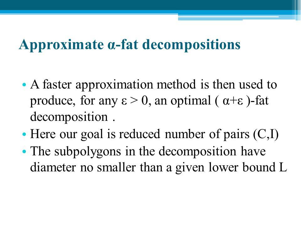 Approximate α-fat decompositions