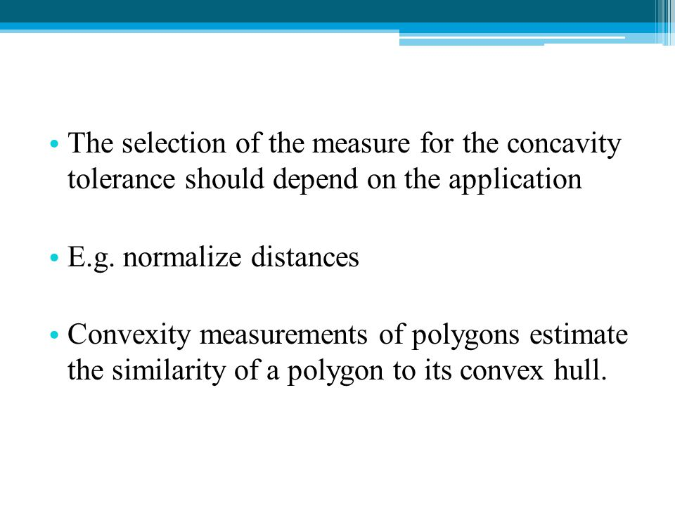 The selection of the measure for the concavity tolerance should depend on the application