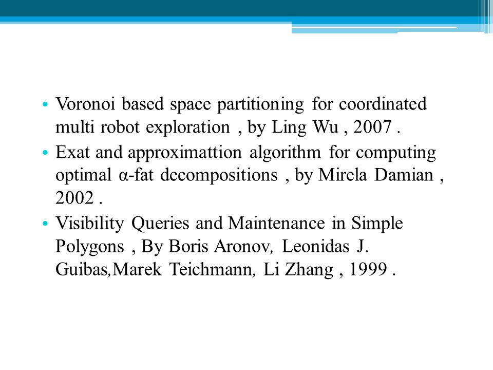 Voronoi based space partitioning for coordinated multi robot exploration , by Ling Wu , 2007 .