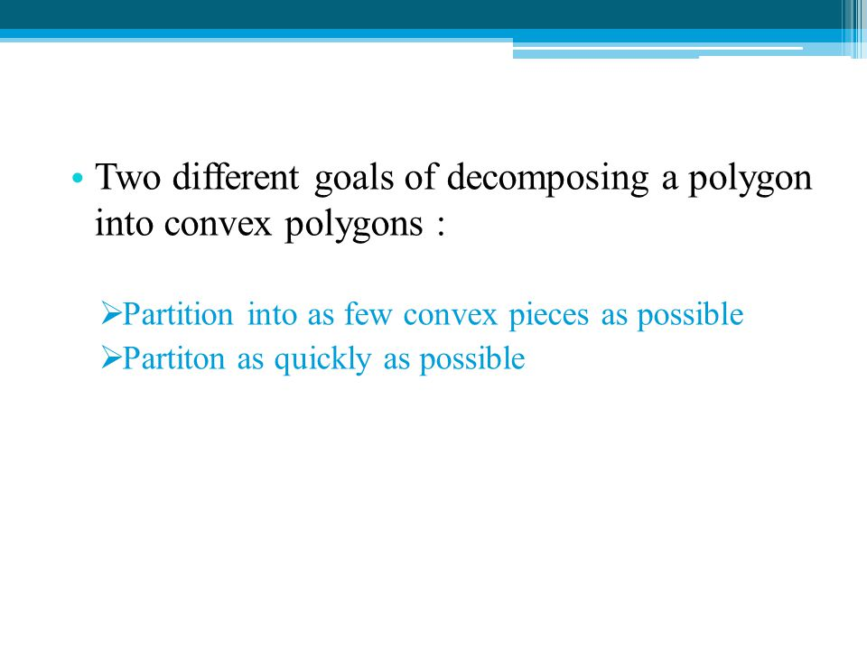 Two different goals of decomposing a polygon into convex polygons :