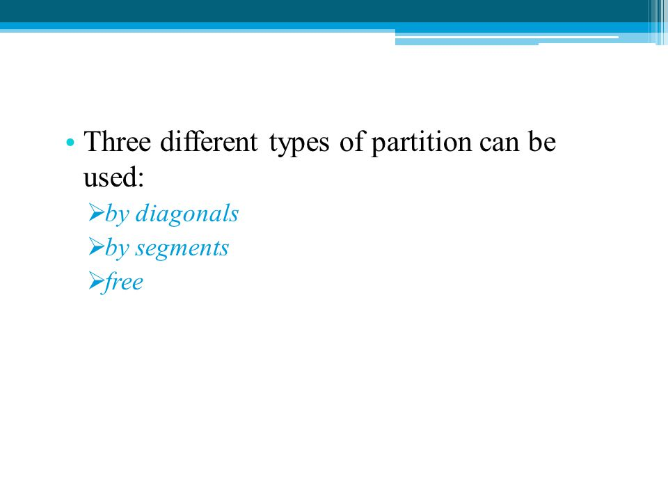 Three different types of partition can be used: