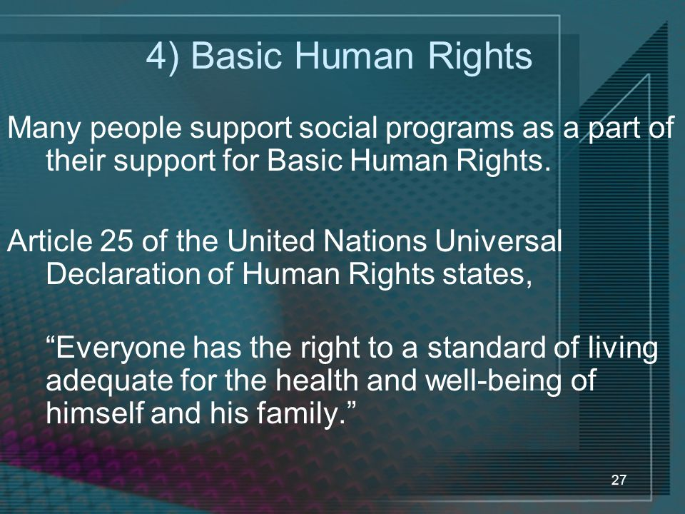 4) Basic Human Rights Many people support social programs as a part of their support for Basic Human Rights.