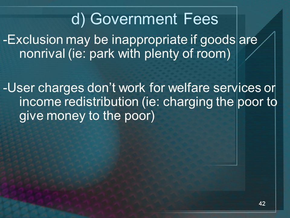 d) Government Fees -Exclusion may be inappropriate if goods are nonrival (ie: park with plenty of room)